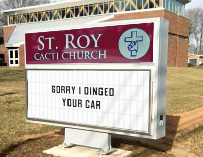 Dan A. totally vandalized the church sign at St. Roy Cacti Church. Shame on you, Dan A.